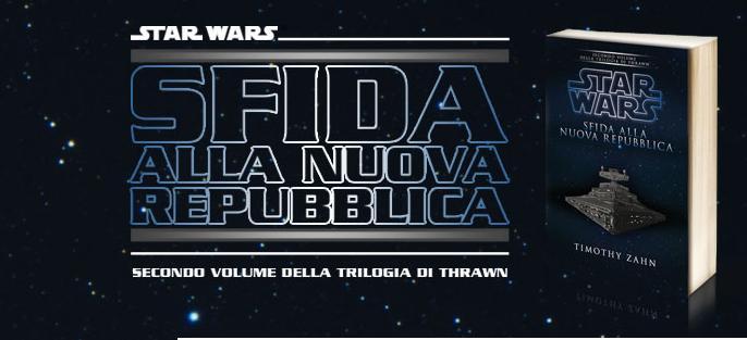 """Recensione di """"STAR WARS – SFIDA ALLA NUOVA REPUBBLICA"""" DI TIMOTHYZAHN"""